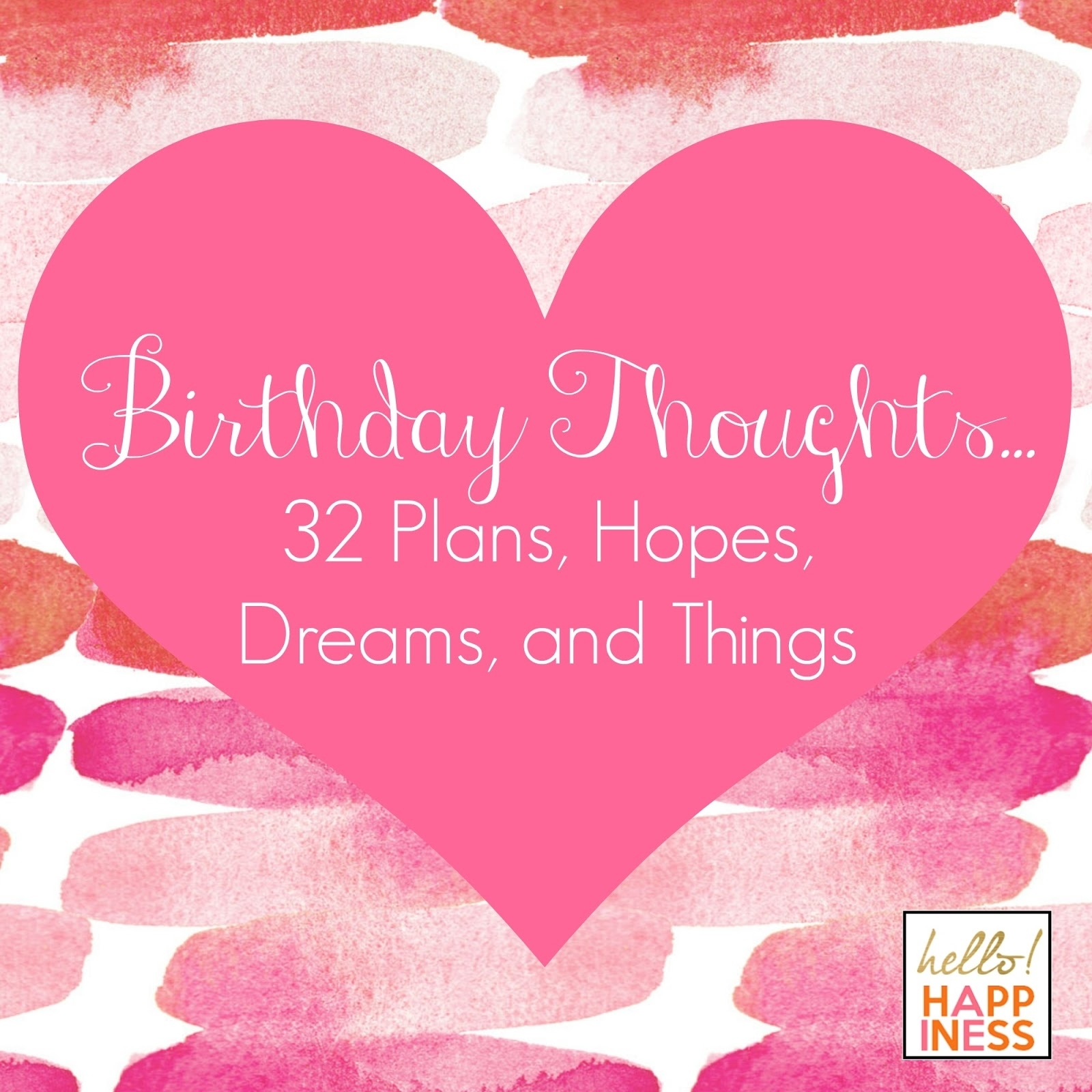 Birthday Thoughts 32 Things | Hello! Happiness