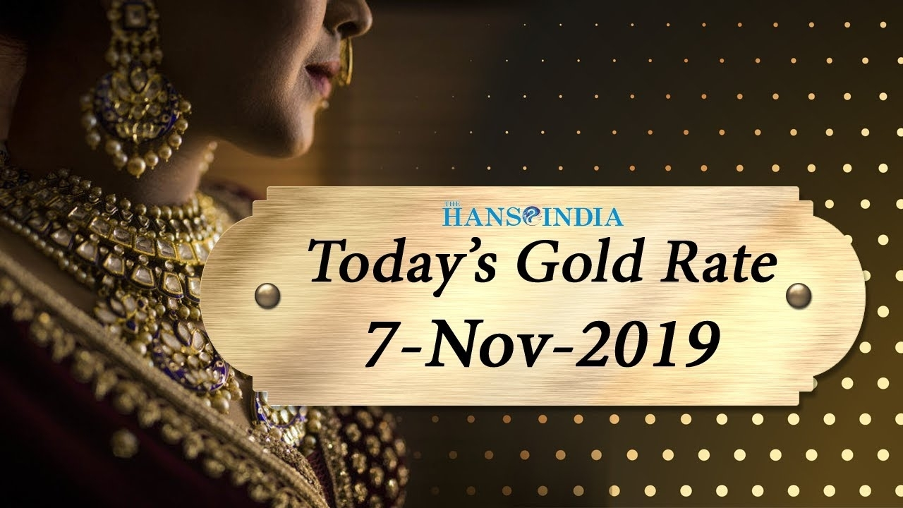 Gold And Silver Rate Today   22 Carat & 24 Carat Gold Rate Today   7 Nov  2019   The Hans India