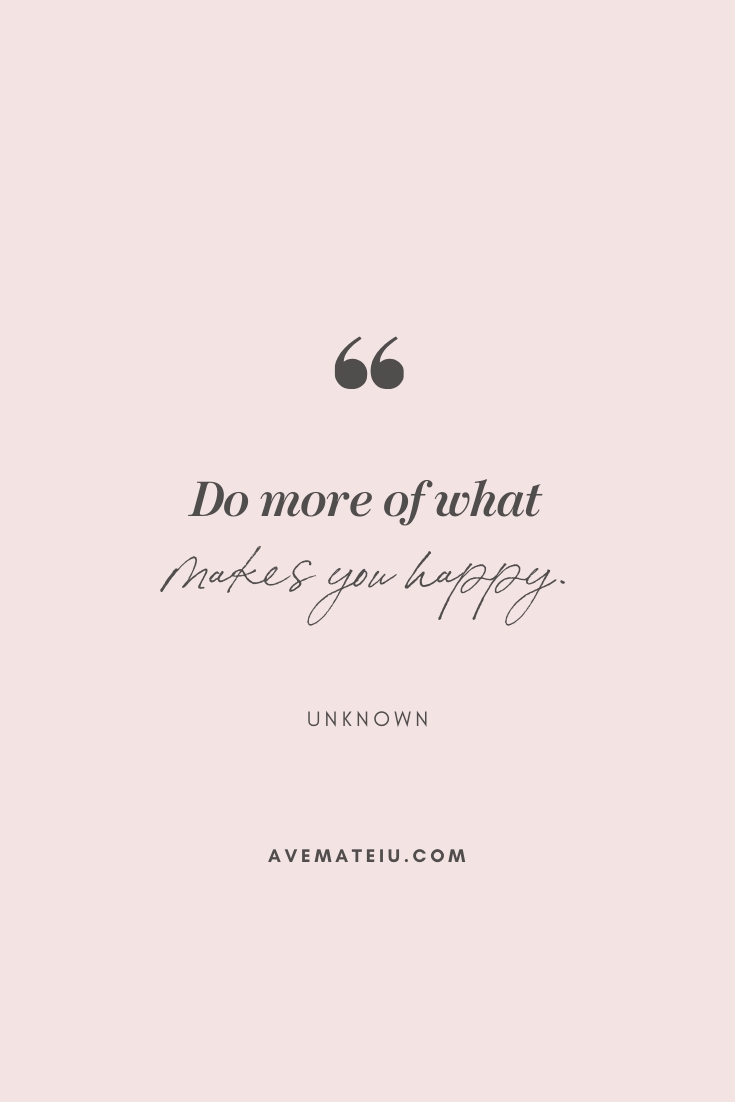 Do More Of What Makes You Happy. – Unknown Motivational